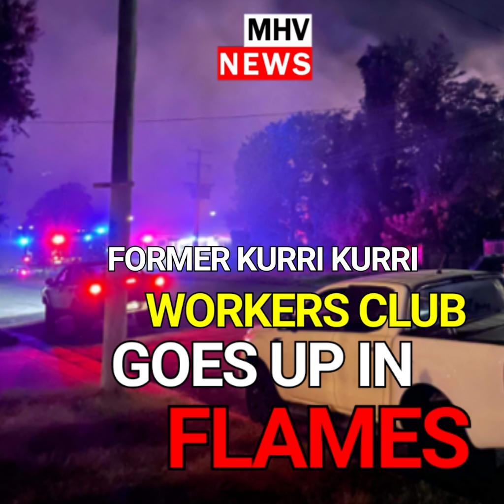 FORMER KURRI KURRI WORKERS CLUB GOES UP IN FLAMES