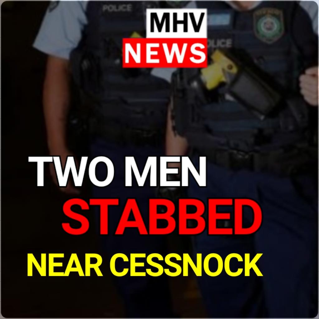 TWO MEN STABBED NEAR CESSNOCK