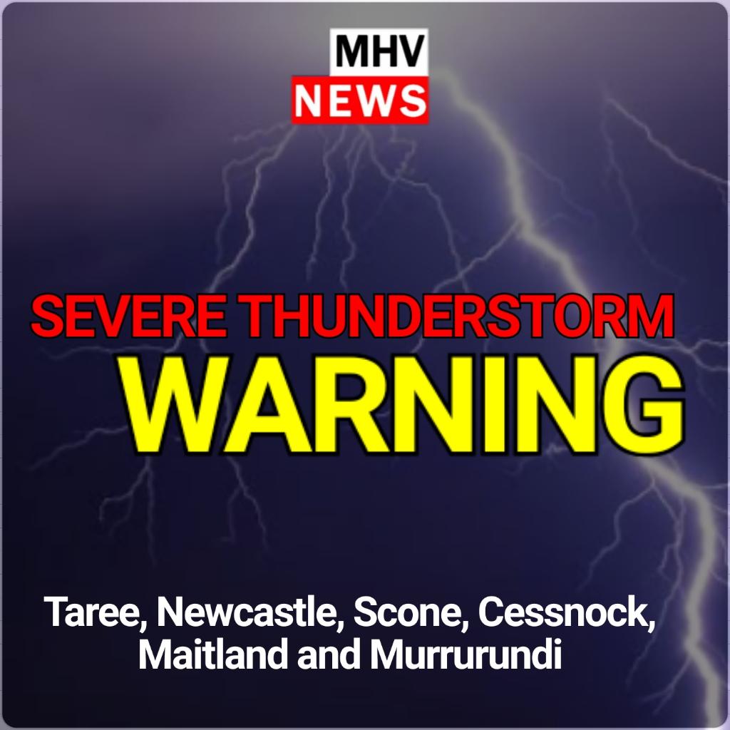 Severe thunderstorm Warning – Taree, Newcastle, Scone, Cessnock, Maitland and Murrurundi