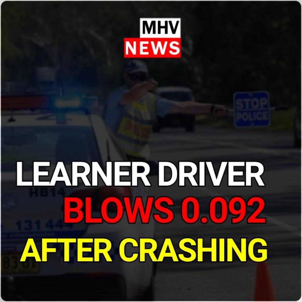 LEARNER DRIVER BLOWS 0.092 AFTER CRASH